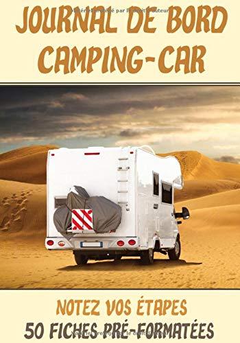 Journal de Bord Camping-car: Carnet de voyage en camping-car   Votre journal de bord pour noter vos itinéraires, étapes et toutes les informations ... voyage avec 50 fiches pré-formatées à remplir