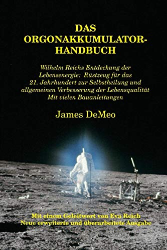 Das Orgonakkumulator Handbuch: Wilhelm Reichs Entdeckung der Lebensenergie. Rüstzeug für das 21. Jahrhundert zur Selbstheilung und allgemeinen ... Lebensqualität. Mit vielen Bauanleitungen.