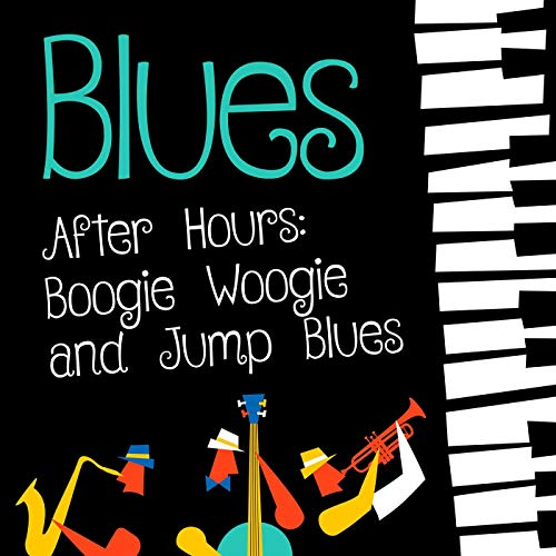 Blues After Hours: Boogie Woogie and Jump Blues