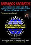 SERVIÇOS SECRETOS: Aspectos do emprego das operações sigilosas no estado democrático de direito (Portuguese Edition)