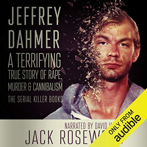 Jeffrey Dahmer: A Terrifying True Story of Rape, Murder & Cannibalism audiobook cover art