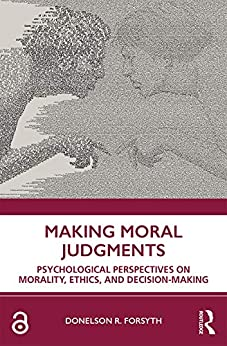 Making Moral Judgments: Psychological Perspectives on Morality, Ethics, and Decision-Making by [Donelson Forsyth]