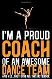 I'm A Proud Coach Of an Awesome Dance Team: Cool Dance Coach Journal Notebook - Gifts Idea for Dance Coach Notebook for Men & Women.