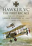 Hawker VC: The First RFC Ace: The Life of Major Lanoe Hawker VC Dso 1890 - 1916