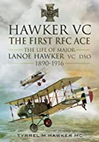 Hawker VC - The First RFC Ace: The Life of Major Lanoe Hawker VC DSO 1890-1916