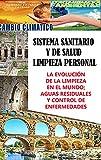 Sistema sanitario y de salud; limpieza personal; la Evolución de la limpieza en el mundo; aguas...