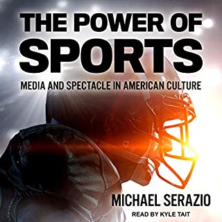 The Power of Sports     Media and Spectacle in American Culture              Written by:                                                                                                                                 Michael Serazio                               Narrated by:                                                                                                                                 Kyle Tait                      Length: 11 hrs and 11 mins     Not rated yet     Overall 0.0