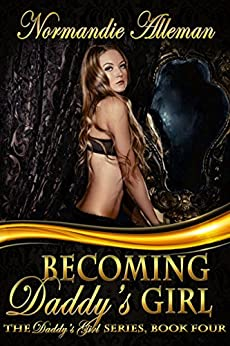 Becoming Daddy's Girl (The Daddy's Girl Series Book 4) by [Normandie Alleman]