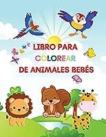 Libro para colorear de animales bebés: Libro de actividades y coloreado para niños de 2 a 4 años con adorables animales bebé