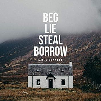 Beg Lie Steal Borrow