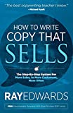 HT WRITE COPY THAT SELLS: The Step-By-Step System for More Sales, to More Customers, More Often - Ray Edwards