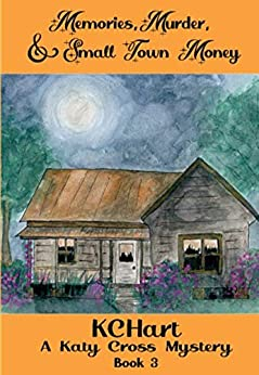 Memories, Murder and Small Town Money: A Katy Cross Cozy Mystery Book 3 by [K.C. Hart]
