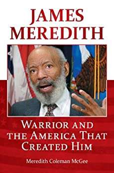 James Meredith: Warrior and the America that Created Him by [Meredith McGee]