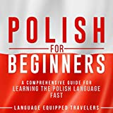 Polish for Beginners: A Comprehensive Guide for Learning the Polish Language Fast