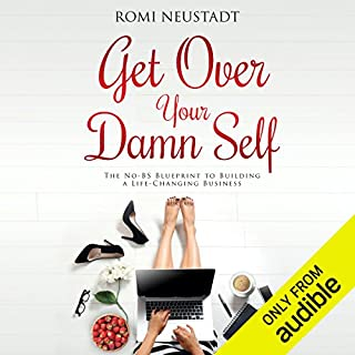 Get Over Your Damn Self     The No-BS Blueprint to Building a Life-Changing Business              Written by:                                                                                                                                 Romi Neustadt                               Narrated by:                                                                                                                                 Romi Neustadt                      Length: 6 hrs and 51 mins     132 ratings     Overall 4.4