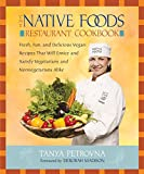 The Native Foods Restaurant Cookbook: Fresh, Fun, and Delicious Vegan...