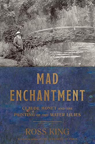 Image of Mad Enchantment: Claude Monet and the Painting of the Water Lilies
