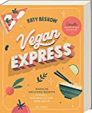 Vegan Express - Schneller gekocht als geliefert: Einfache Soulfood-Rezepte: schnell, nachhaltig und 100% vegan