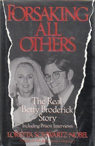 Forsaking All Others: The Real Betty Broderick Story