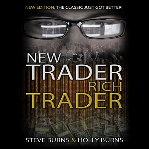 New Trader Rich Trader     2nd Edition: Revised and Updated              By:                                                                                                                                 Steve Burns,                                                                                        Holly Burns                               Narrated by:                                                                                                                                 K. Foster                      Length: 3 hrs and 16 mins     10 ratings     Overall 4.9