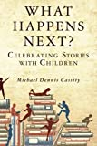 What Happens Next: Celebrating Stories with Children