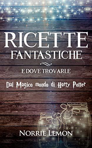 Harry Potter e le Ricette Fantastiche e dove Trovarle: dal Magico mondo di Harry Potter (Wiks Vol. 3)