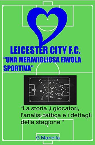 Leicester City F.C.,una meravigliosa favola sportiva: La storia ,i giocatori, l'analisi tattica e i dettagli della stagione 2015/2016
