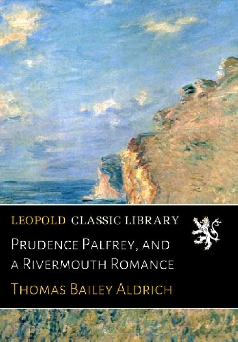 ほめる敬援助するPrudence Palfrey, and a Rivermouth Romance
