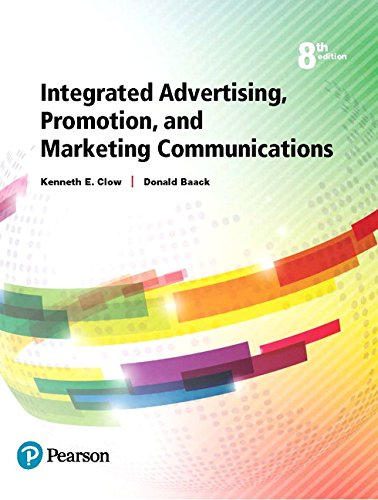 Compare Textbook Prices for Integrated Advertising, Promotion, and Marketing Communications 8 Edition ISBN 9780134484136 by Clow, Kenneth E.,Baack, Donald E.