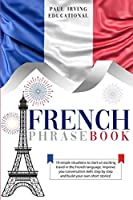 French Phrasebook: 19 simple situations to start an exciting travel in the French language. Improve you conversation skills step by step and build your own short stories! (Easy French)