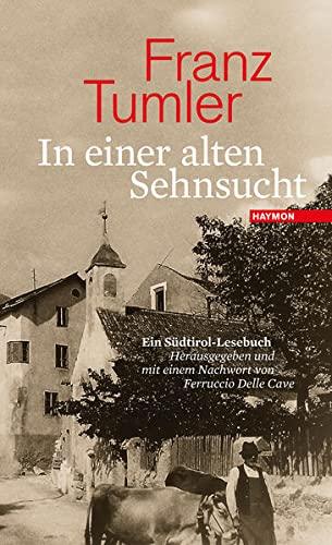 In einer alten Sehnsucht: Ein Südtirol-Lesebuch. Herausgegeben und mit einem Nachwort von Ferruccio Delle Cave