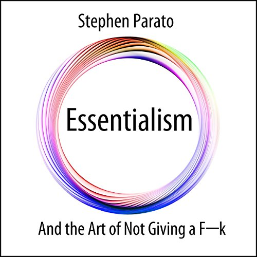 Essentialism and the Art of Not Giving a F--k  By  cover art