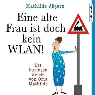 Eine alte Frau ist doch kein WLAN! Die kuriosen Briefe von Oma Mathilde Titelbild