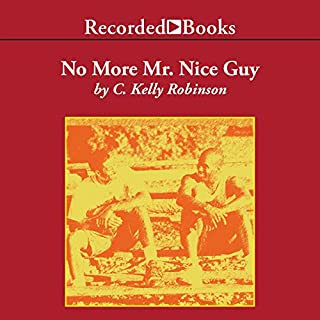No More Mr. Nice Guy                   By:                                                                                                                                 C. Kelly Robinson                               Narrated by:                                                                                                                                 J. D. Jackson,                                                                                        Holly Troupe                      Length: 10 hrs and 13 mins     9 ratings     Overall 4.7