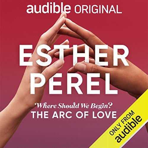 Couverture de Esther Perel's Where Should We Begin?: The Arc of Love