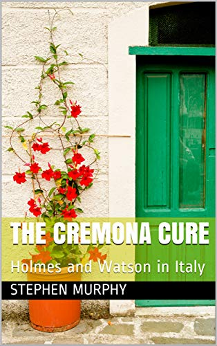 The Cremona Cure: Holmes and Watson in Italy (English Edition)