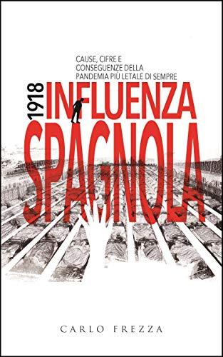 1918. Influenza Spagnola: cause, cifre e conseguenze della pandemia più letale di sempre