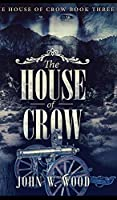 The House Of Crow (The House Of Crow Book 3)