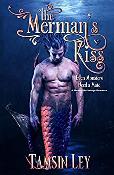 The Merman's Kiss: A Steamy Mythology Romance (Mates for Monsters Series Book 1) by [Tamsin Ley]
