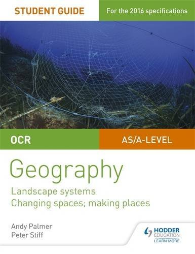 OCR AS/A-level Geography Student Guide 1: Landscape Systems; Changing Spaces, Making Places by Andy Palmer (2016-08-26)