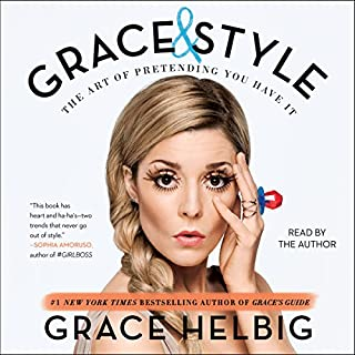 Grace & Style     The Art of Pretending You Have It              Autor:                                                                                                                                 Grace Helbig                               Sprecher:                                                                                                                                 Grace Helbig                      Spieldauer: 4 Std. und 9 Min.     12 Bewertungen     Gesamt 4,6