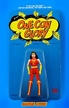 One Con Glory by [Sarah Kuhn]