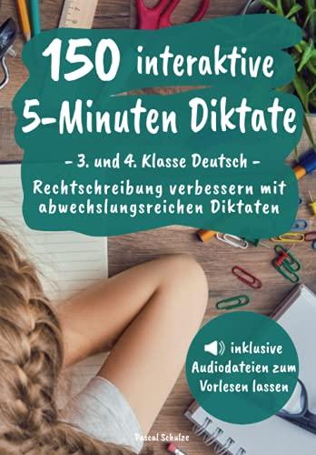 150 interaktive 5-Minuten Diktate - 3. und 4. Klasse Deutsch: Rechtschreibung verbessern mit abwechslungsreichen Diktaten (inkl. Audiodateien zum Vorlesen lassen)