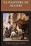 Le pantere di Algeri: Romanzo di avventura di Emilio Salgari + Piccola biografia