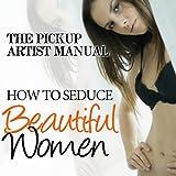 The Pickup Artist Manual - How to Seduce Beautiful Women