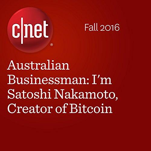 Australian Businessman: I'm Satoshi Nakamoto, Creator of Bitcoin audiobook cover art