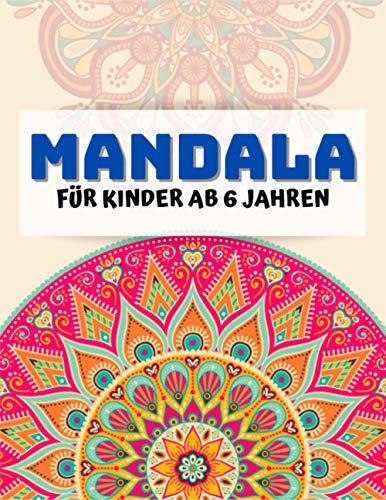 Mandala Für Kinder ab 6 Jahren: 60 großartige Mandalas, kinderfreundlich zum Ausmalen für Entspannung, Gelassenheit und Zufriedenheit für Kinder von 6 bis 12 Jahren