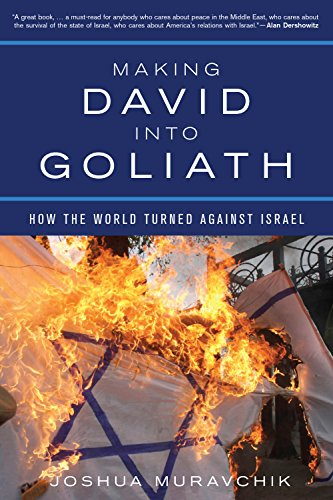 Making David into Goliath: How the World Turned Against Israel (English Edition)