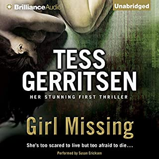 Girl Missing                   By:                                                                                                                                 Tess Gerritsen                               Narrated by:                                                                                                                                 Susan Ericksen                      Length: 8 hrs and 10 mins     807 ratings     Overall 3.9