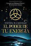 El Poder de tu Energía: Limpia tus chakras, libérate de relaciones tóxicas